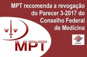 MPT recomenda a revogação do Parecer 3-2017 do Conselho Federal de Medicina