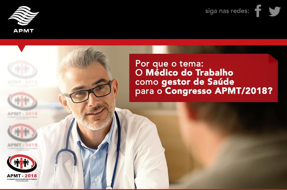 Por que o tema: O Médico do Trabalho como gestor de Saúde para ao Congresso APMT/2018?