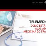 Telemedicina: como está sendo avaliada na Medicina do Trabalho!