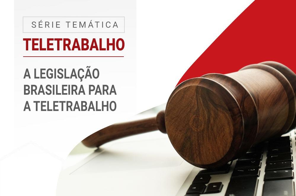 A legislação brasileira para o teletrabalho