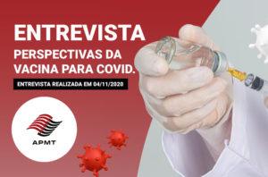 Entrevista perspectivas da vacina para COVID – Entrevista realizada em 04/11/2020
