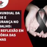 Dia Mundial da Saúde e Segurança no Trabalho: Uma reflexão em memória das vítimas