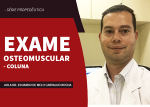 Série Propedêutica Exame Osteomuscular – Coluna – Dr Eduardo de Melo Carvalho Rocha